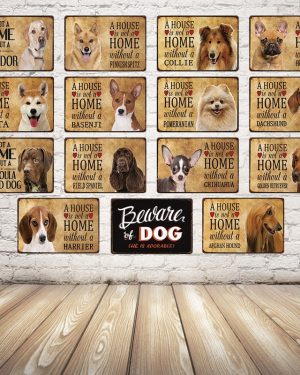 A House Is Not A Home Without The Dogs Metal Sign